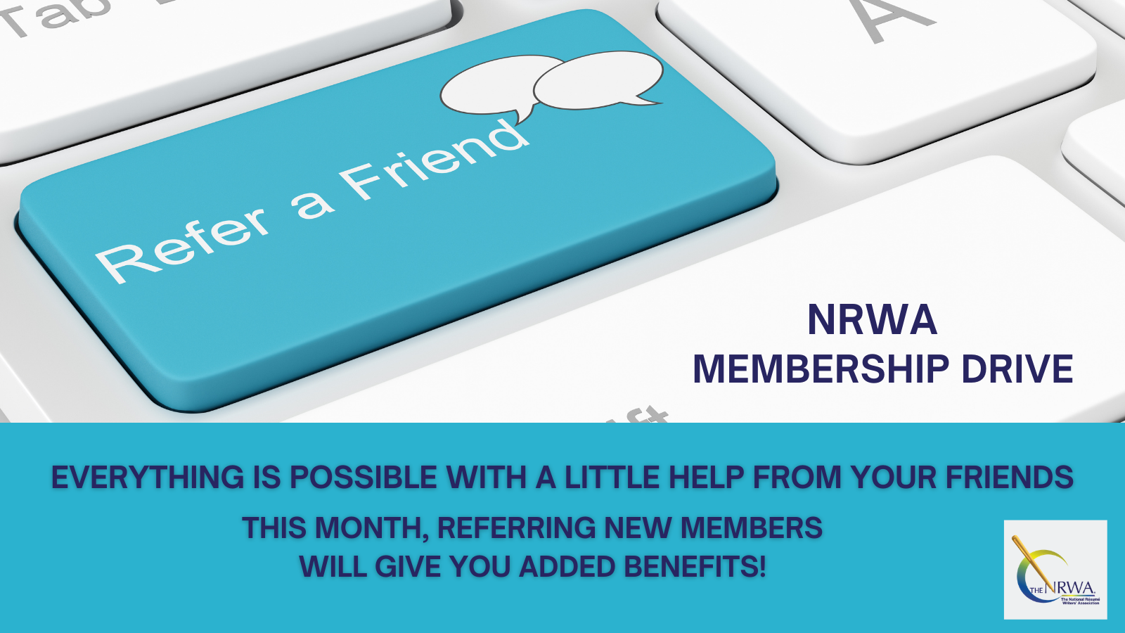 NRWA Membership Drive - Refer a Friend - Everything is possible with a little help from your friends. This month, referring new members will give you added benefits!